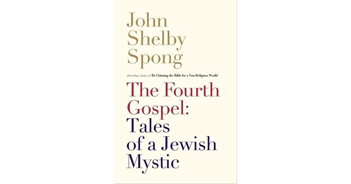 The Fourth Gospel Tales Of A Jewish Mystic By John Shelby Spong