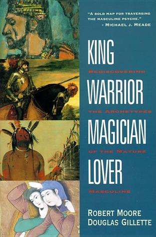 King, Warrior, Magician, Lover by Robert L. Moore