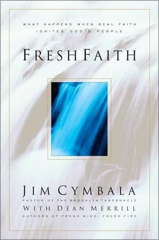 Fresh Faith: What Happens When Real Faith Ignites God's People