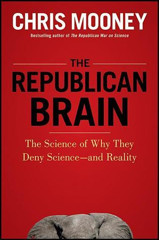 The-Republican-Brain-The-Science-of-Why-They-Deny-Science-and-Reality