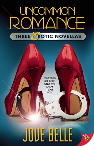Uncommon Romance: Three Erotic Novellas