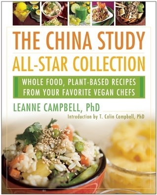 The China Study All-Star Collection Whole Food, Plant-Based Recipes from Your Favorite Vegan Chefs