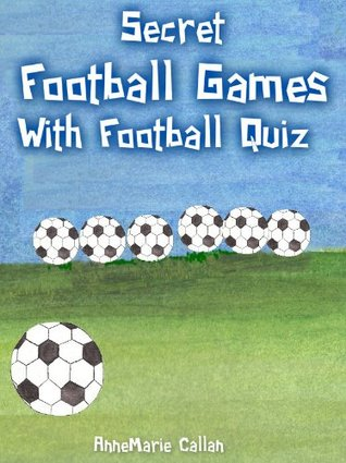 Secret Football Games - World Cup Plan - Top Secret: Includes Interactive Football Quiz & Football Fact Sheet (Football Games & Quizzes Book 1)