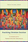 Practicing Christian Doctrine by Beth Felker Jones