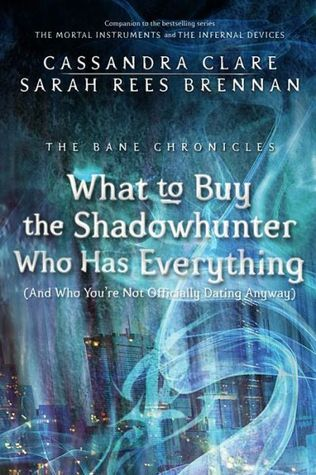 What To Buy The Shadowhunter Who Has Everything The Bane Chronicles 8 By Cassandra Clare