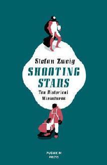 Shooting Stars: Ten Historical Miniatures by Stefan Zweig