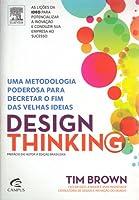 Design Thinking: uma metodologia poderosa para decretar o fim das velhas ideias