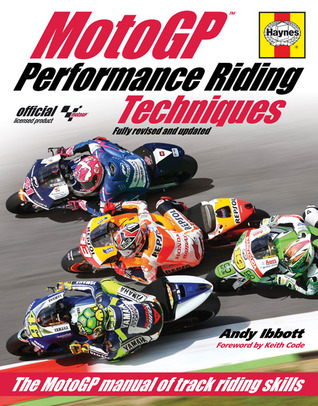 MotoGP Performance Riding Techniques - Fully revised and updated: The MotoGP manual of track riding skills
