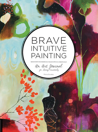 Brave Intuitive Painting: An Art Journal for Living Creatively