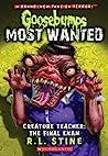 Creature Teacher: The Final Exam (Goosebumps Most Wanted, #6)