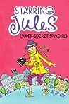 Starring Jules: Super-Secret Spy Girl (Starring Jules, #3)