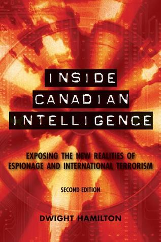 Inside Canadian Intelligence: Exposing the New Realities of Espionage and International Terrorism: Second Edition