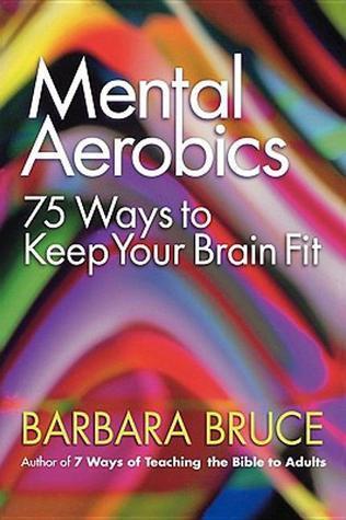 Mental Aerobics 75 Ways to Keep