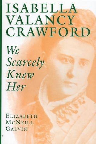 Isabella Valancy Crawford  We Scarcely Knew Her