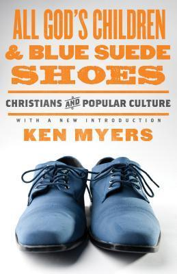 All God's Children and Blue Suede Shoes by Kenneth A. Myers