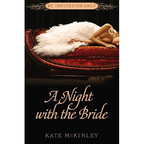 A night with the bride by invitation only 3 by kate mckinley stopboris Gallery