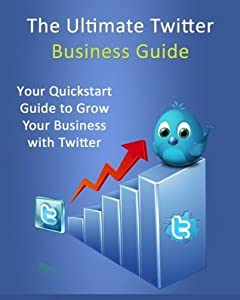 Ultimate Twitter Business Guide: Get Twitter Followers for Marketing / Advertising for Dummies