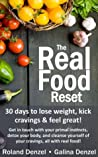 The Real Food Reset: 30 days to lose weight, kick cravings & feel great!: Get in touch with your primal instincts, detox your body, and cleanse yourself of cravings, all with real food!