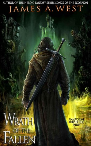 Wrath of the Fallen by James A. West