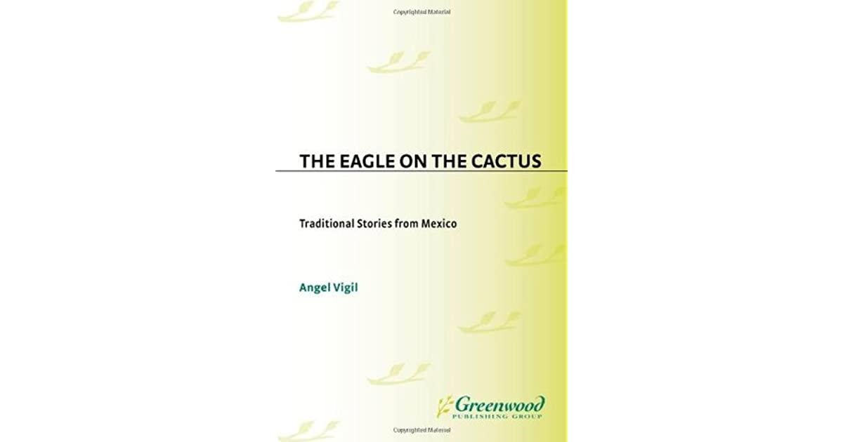 The Eagle On The Cactus Traditional Stories From Mexico By Angel Vigil