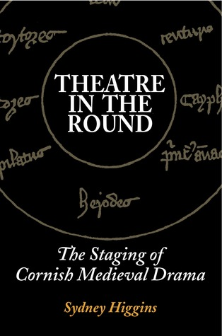 Theatre in the Round: The Staging of Cornish Medieval Drama