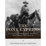 The Pony Express: The History and Legacy of America's Most Famous Mail Service [Kindle Edition]