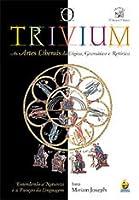 O trivium: As artes liberais da lógica, gramática e retórica