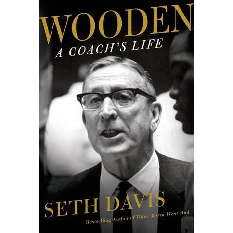 Wooden A Coachs Life By Seth Davis