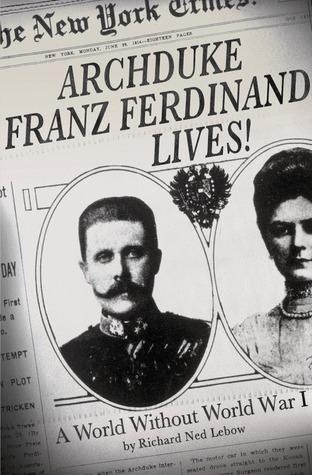 Archduke Franz Ferdinand Lives! by Richard Ned Lebow