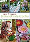 Knit-and-Crochet Garden : Bring a little outside In with 35 projects inspired by flowers, butterflies, birds and bees