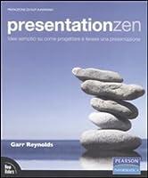 Presentation Zen: Idee Semplici Su Come Progettare E Tenere Una Presentazione