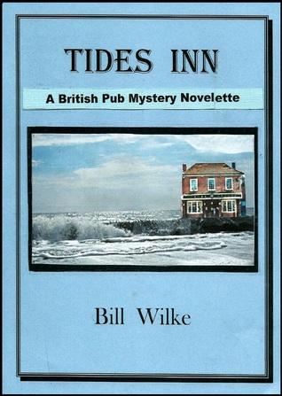 Tides Inn - A British Pub Mystery Novelette by Bill Wilke
