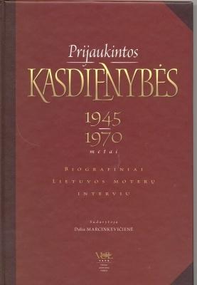 Prijaukintos kasdienybės 1945-1970. Biografiniai Lietuvos moterų interviu