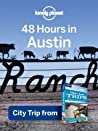 48 Hours in Austin: City Trip from USA's Best Trips Travel Guide (Lonely Planet)