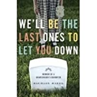 We'll Be the Last One to Let You Down:  Memoir of a Gravedigger's Daughter