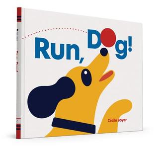 Run, Dog! by Cécile Boyer