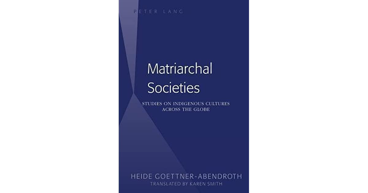 Matriarchal Societies: Studies on Indigenous Cultures Across the