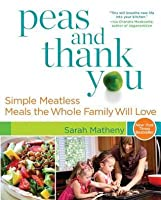 Peas and Thank You: Simple Meatless Meals the Whole Family Will Love