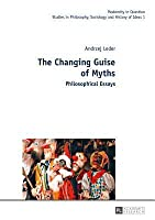 The Changing Guise of Myths: Philosophical Essays