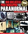 The 100 Greatest Photographs of the Paranormal by Janet Bord