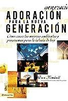 Adoracion Para La Nueva Generacion: Como Crear Los Mejores Ambientes y Programas Para La Iglesia de Hoy