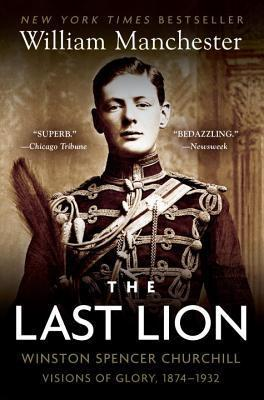The Last Lion-Winston Spencer Churchill Visions of Glory, 1874-1932