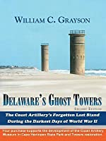 Delaware's Ghost Towers: The Coast Artillery's Forgotten Last Stand During the Darkest Days of World War II