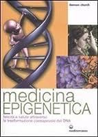 Medicina epigenetica: felicità e salute attraverso la trasformazione consapevole del DNA