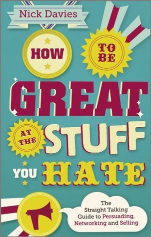 How-to-Be-Great-at-The-Stuff-You-Hate-The-Straight-Talking-Guide-to-Networking-Persuading-and-Selling