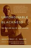 Unforgivable Blackness: The Rise and Fall of Jack Johnson (Vintage)