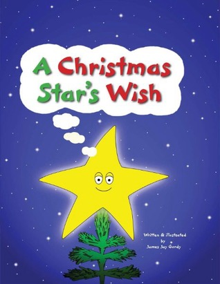 A Christmas Star.A Christmas Star S Wish By James Jay Gordy