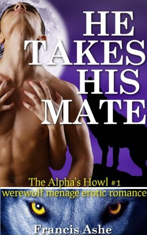 He Takes His Mate (The Alpha's Howl, #1)