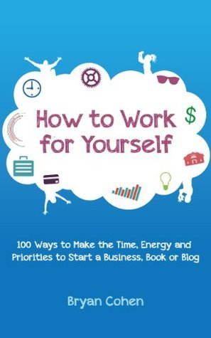 how-to-work-for-yourself-100-ways-to-make-the-time-energy-an