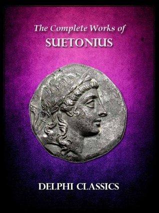 Complete Works of Suetonius (Illustrated) (Delphi Ancient Classics)